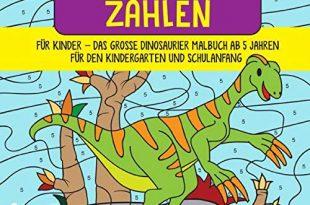Malen nach Zahlen für Kinder: Das große Dinosaurier Malbuch ab 5 Jahren für den Kindergarten und Schulanfang - Kinderbuch für Mädchen und Jungen